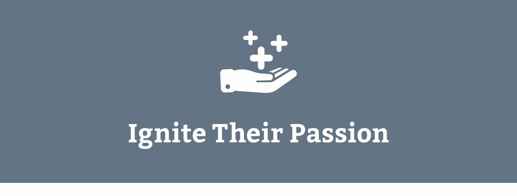 Ignite Their Passion