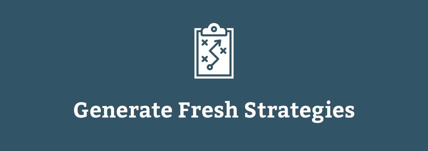 generate fresh strategies